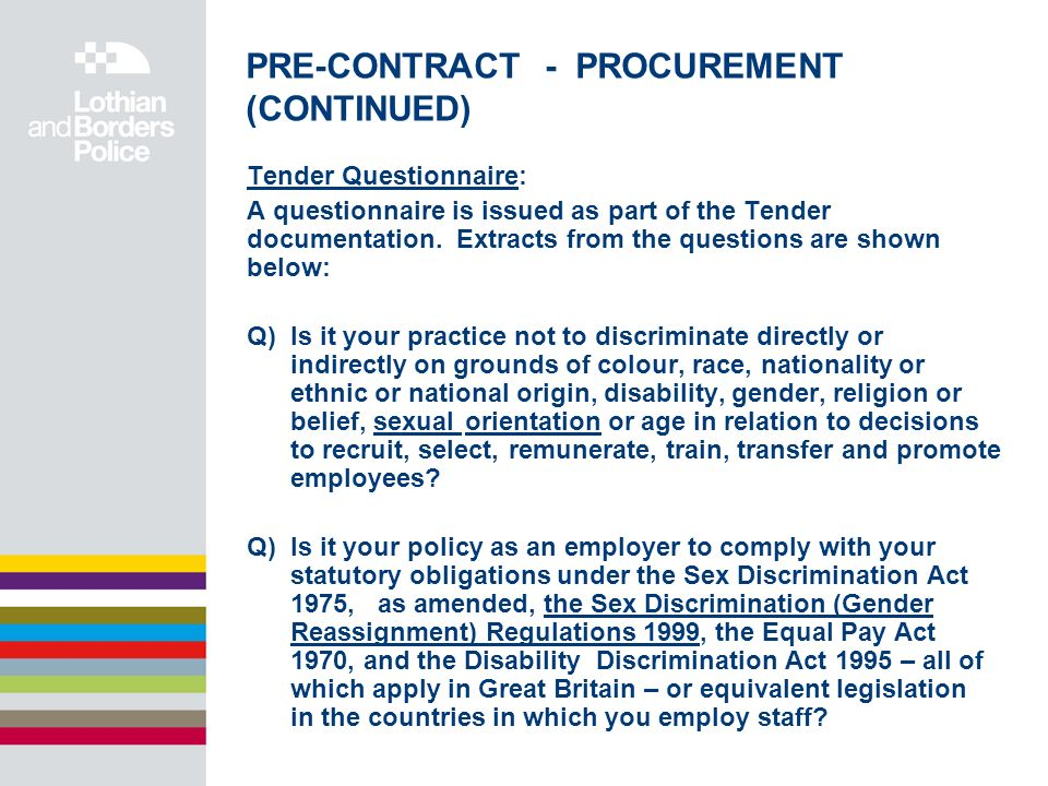 PRE-CONTRACT - PROCUREMENT (CONTINUED) Tender Questionnaire: A questionnaire is issued as part of the Tender documentation.