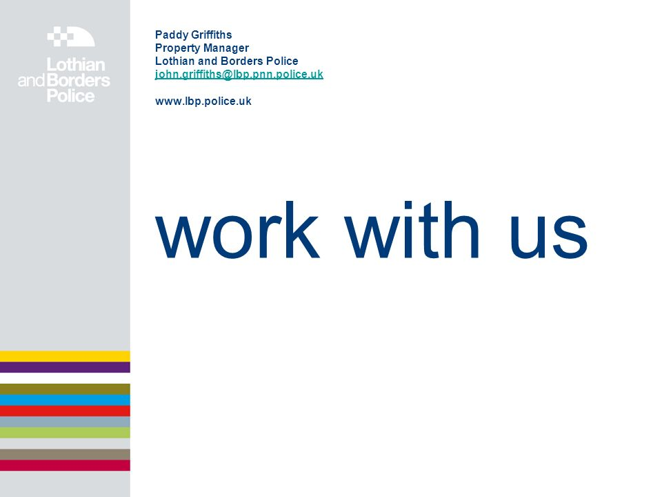 work with us Paddy Griffiths Property Manager Lothian and Borders Police