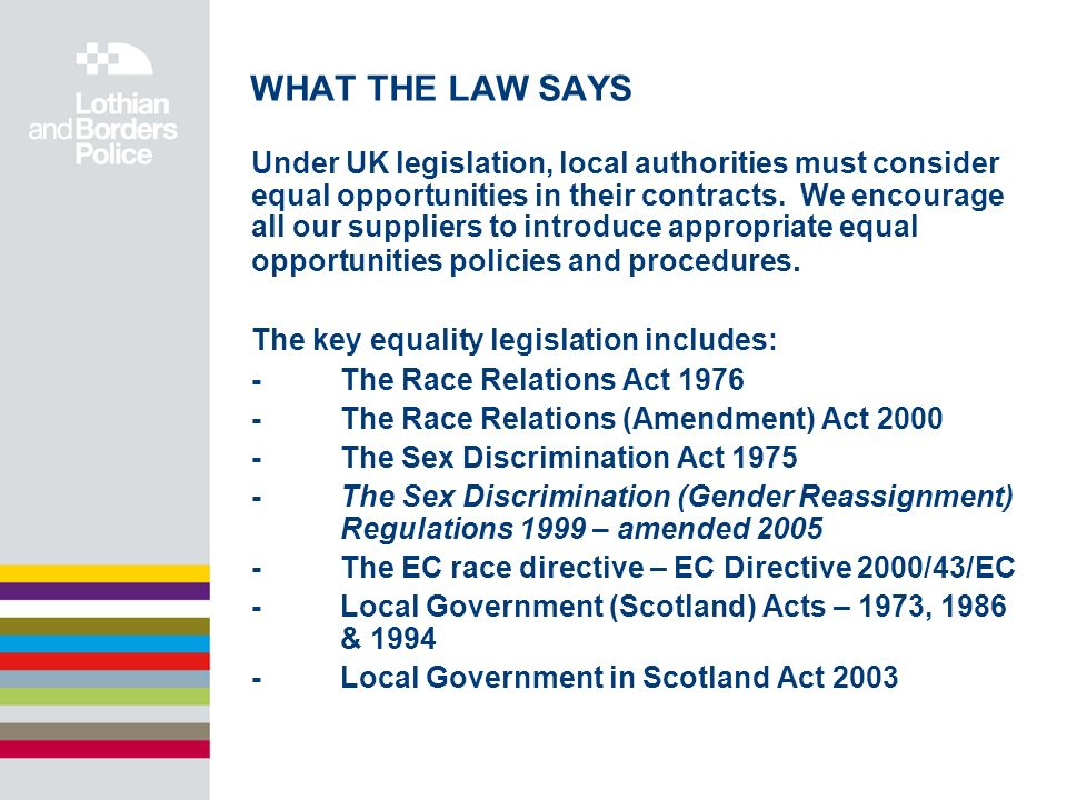 WHAT THE LAW SAYS Under UK legislation, local authorities must consider equal opportunities in their contracts.