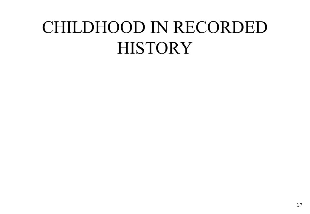 17 CHILDHOOD IN RECORDED HISTORY