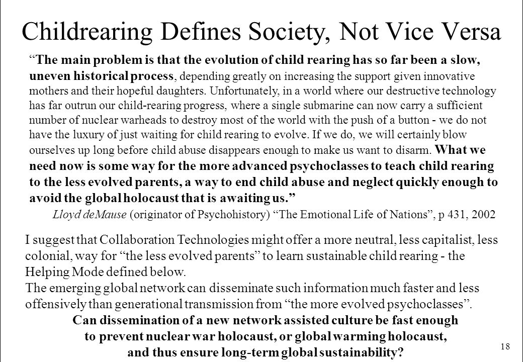18 Childrearing Defines Society, Not Vice Versa The main problem is that the evolution of child rearing has so far been a slow, uneven historical proc