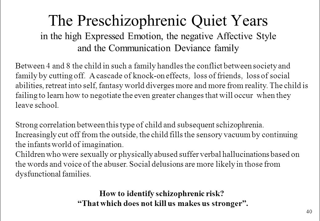 40 The Preschizophrenic Quiet Years in the high Expressed Emotion, the negative Affective Style and the Communication Deviance family Between 4 and 8