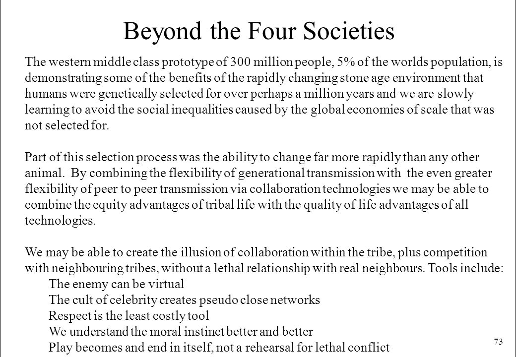 73 Beyond the Four Societies The western middle class prototype of 300 million people, 5% of the worlds population, is demonstrating some of the benef