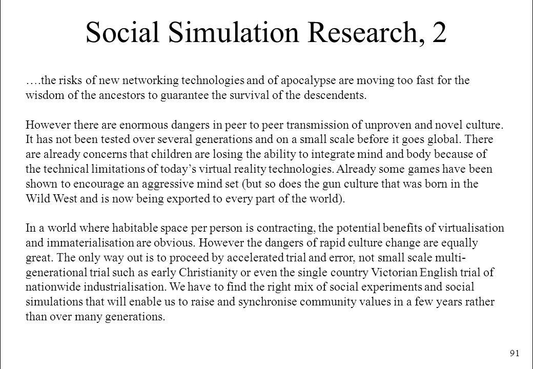 91 Social Simulation Research, 2 ….the risks of new networking technologies and of apocalypse are moving too fast for the wisdom of the ancestors to g