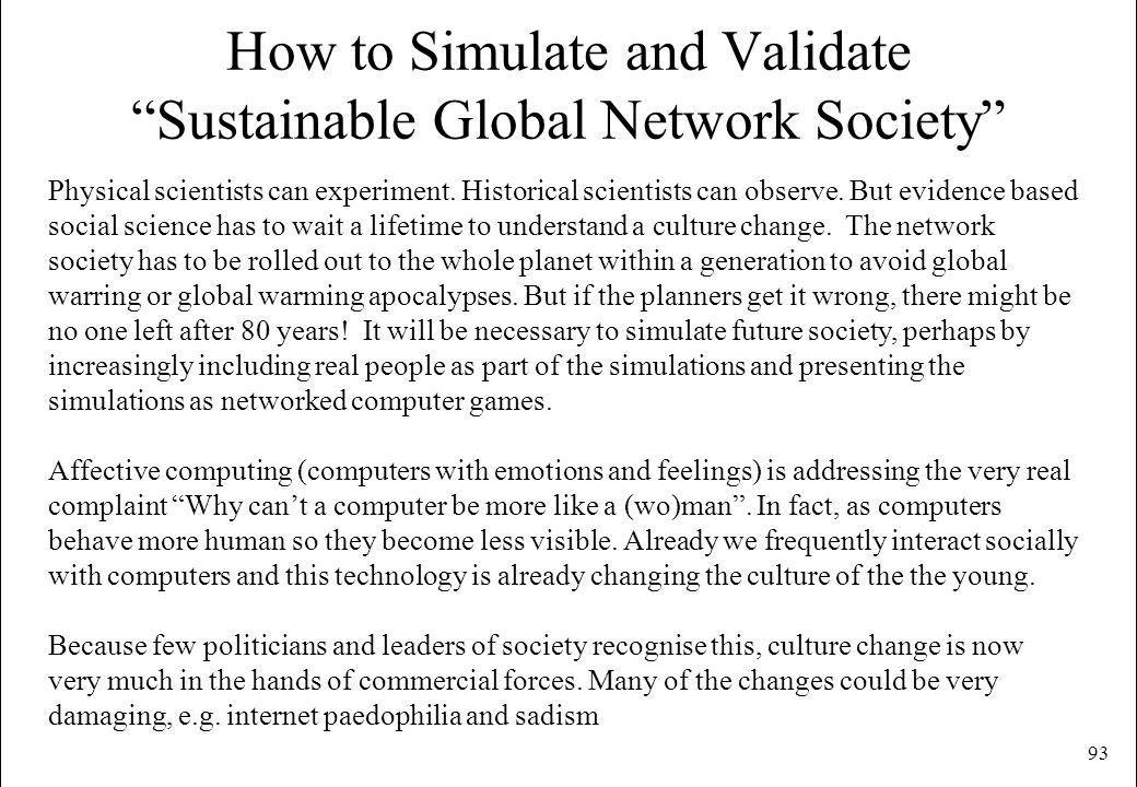 93 How to Simulate and Validate Sustainable Global Network Society Physical scientists can experiment. Historical scientists can observe. But evidence