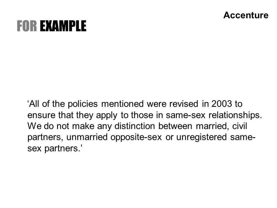 FOR EXAMPLE All of the policies mentioned were revised in 2003 to ensure that they apply to those in same-sex relationships.