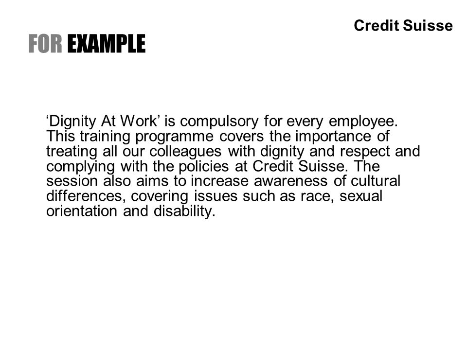 FOR EXAMPLE Dignity At Work is compulsory for every employee.