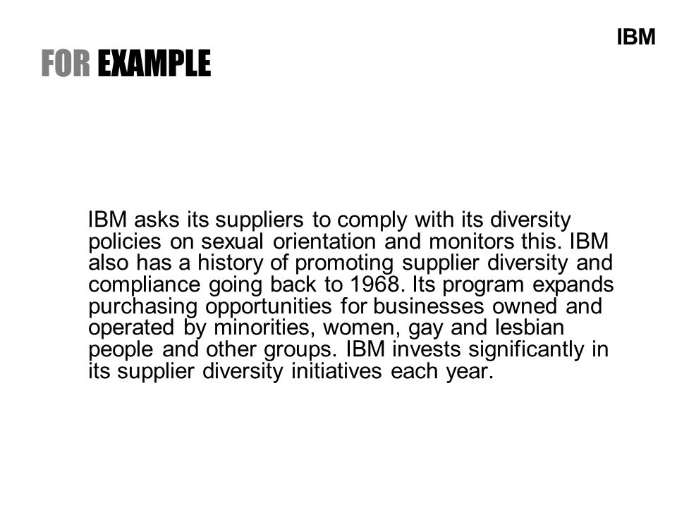 FOR EXAMPLE IBM asks its suppliers to comply with its diversity policies on sexual orientation and monitors this.
