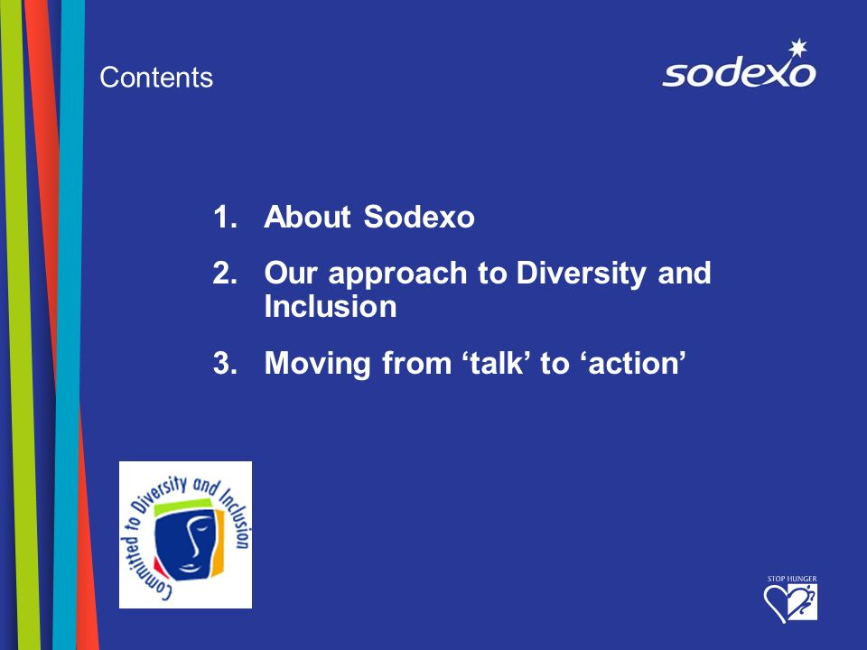 page 2 Contents 1.About Sodexo 2.Our approach to Diversity and Inclusion 3.Moving from talk to action