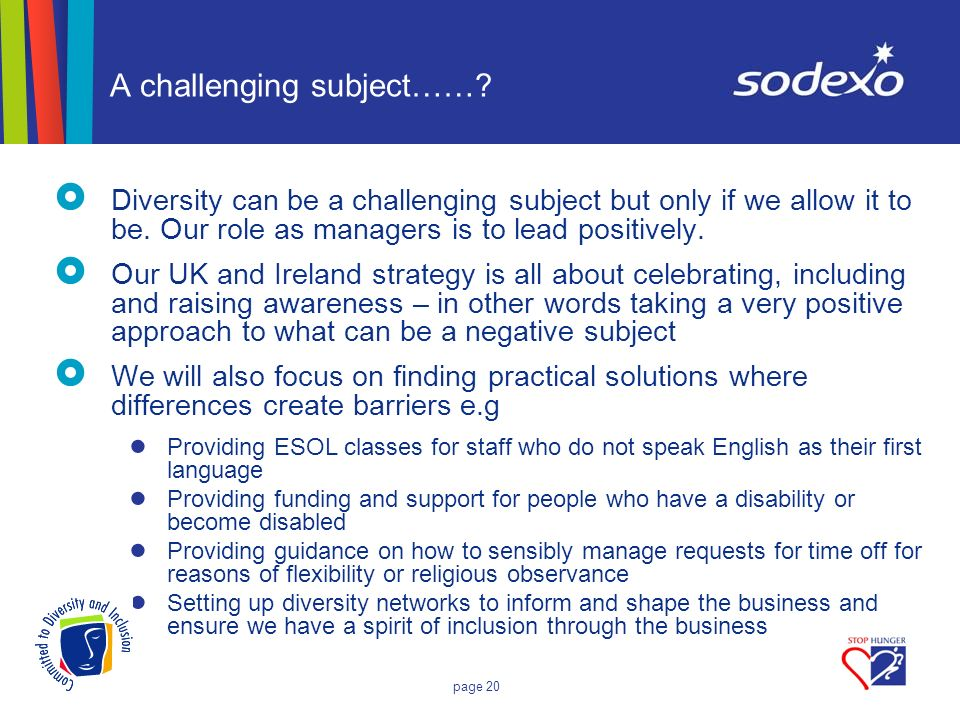 page 20 A challenging subject……? Diversity can be a challenging subject but only if we allow it to be. Our role as managers is to lead positively. Our
