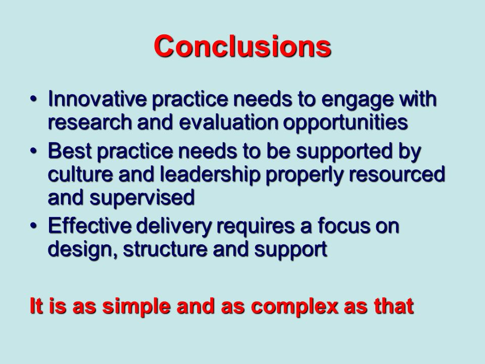 Conclusions Innovative practice needs to engage with research and evaluation opportunitiesInnovative practice needs to engage with research and evalua