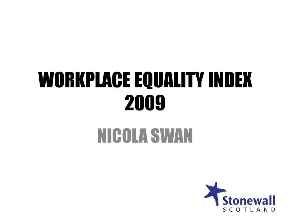 WORKPLACE EQUALITY INDEX 2009 NICOLA SWAN