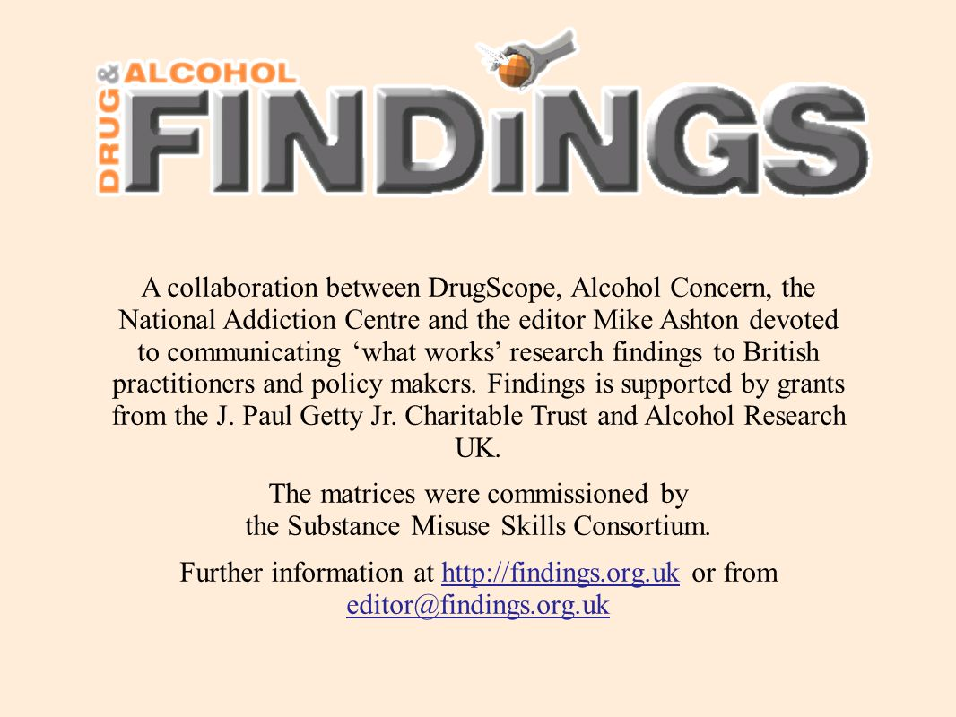 A collaboration between DrugScope, Alcohol Concern, the National Addiction Centre and the editor Mike Ashton devoted to communicating what works research findings to British practitioners and policy makers.