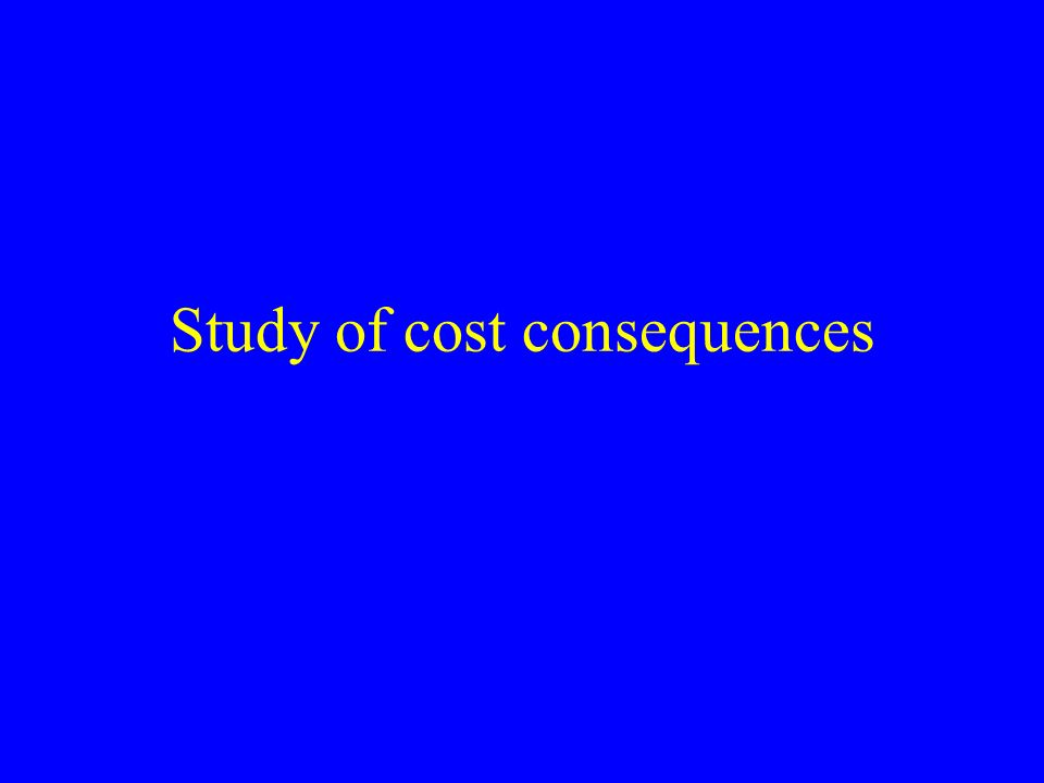 Study of cost consequences