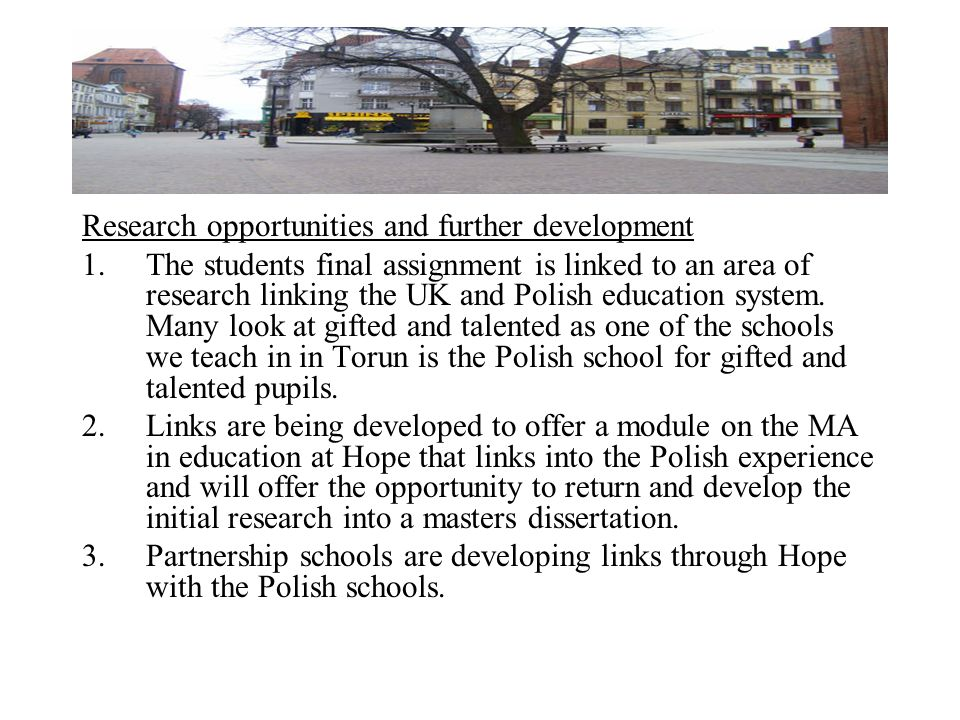 Research opportunities and further development 1.The students final assignment is linked to an area of research linking the UK and Polish education sy