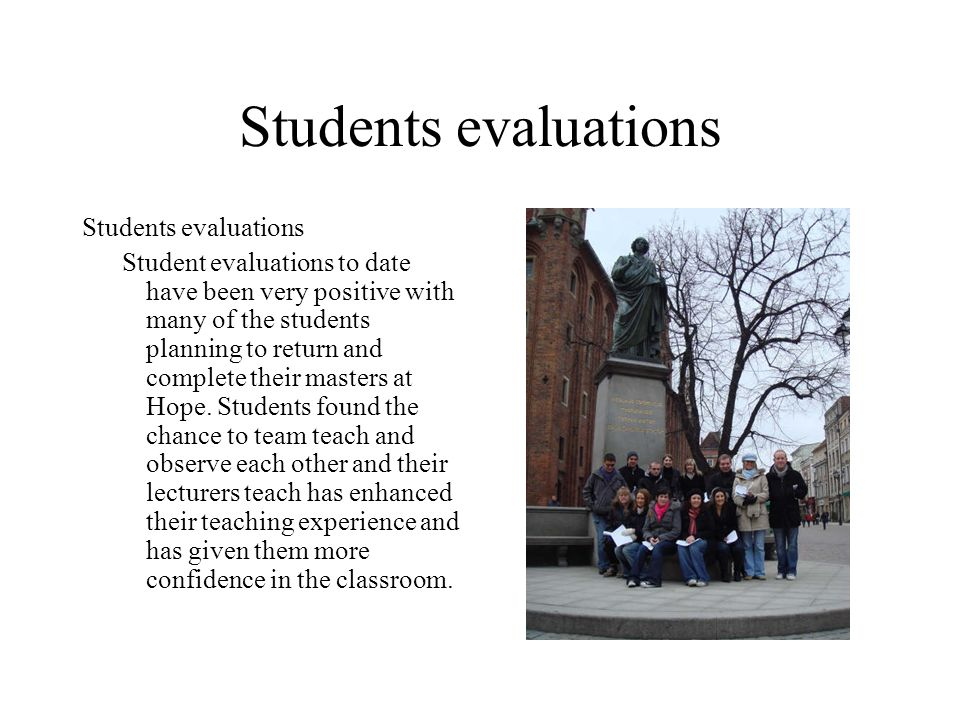 Students evaluations Student evaluations to date have been very positive with many of the students planning to return and complete their masters at Ho