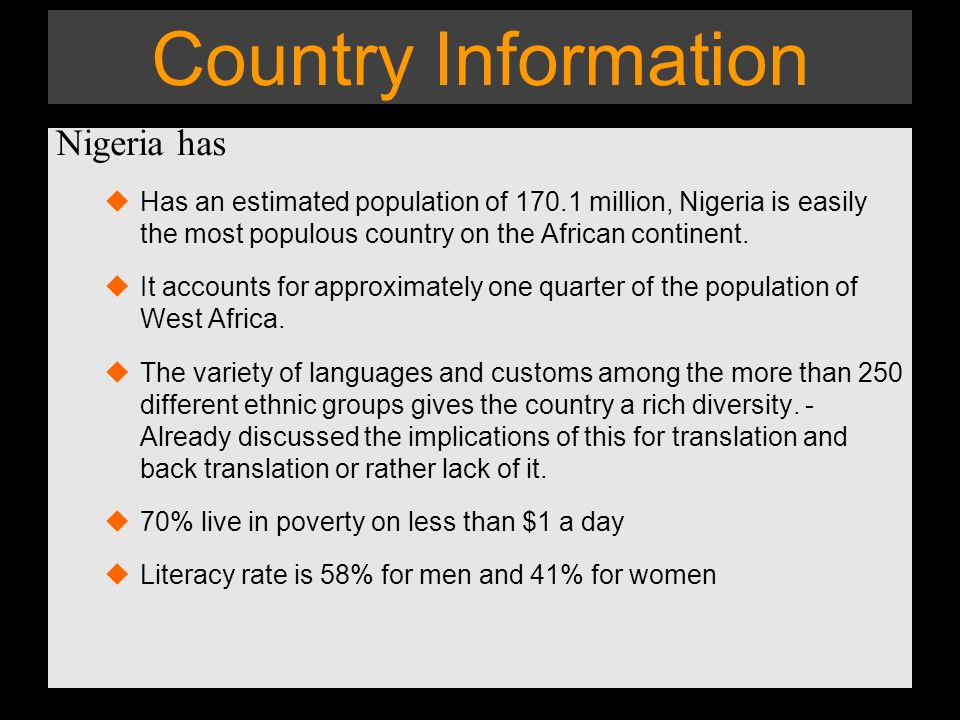 Country Information Nigeria has Has an estimated population of 170.1 million, Nigeria is easily the most populous country on the African continent.
