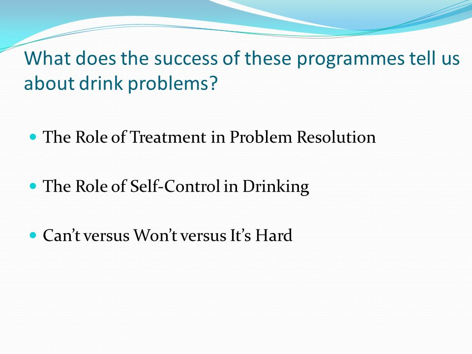 What does the success of these programmes tell us about drink problems.