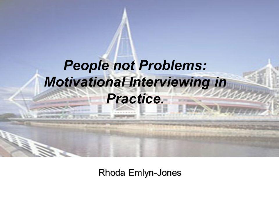 People not Problems: Motivational Interviewing in Practice. Rhoda Emlyn-Jones