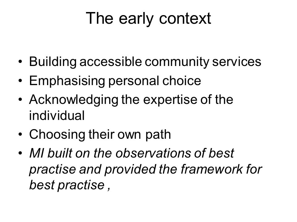 The early context Building accessible community services Emphasising personal choice Acknowledging the expertise of the individual Choosing their own