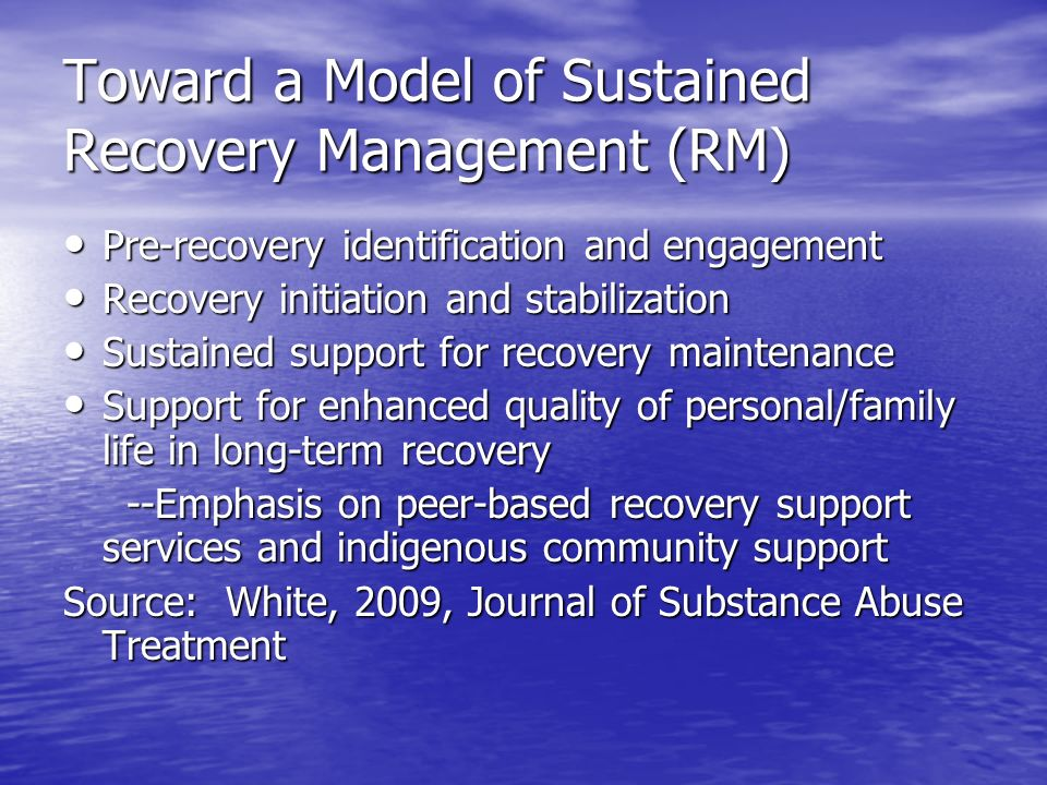 Toward a Model of Sustained Recovery Management (RM) Pre-recovery identification and engagement Pre-recovery identification and engagement Recovery in