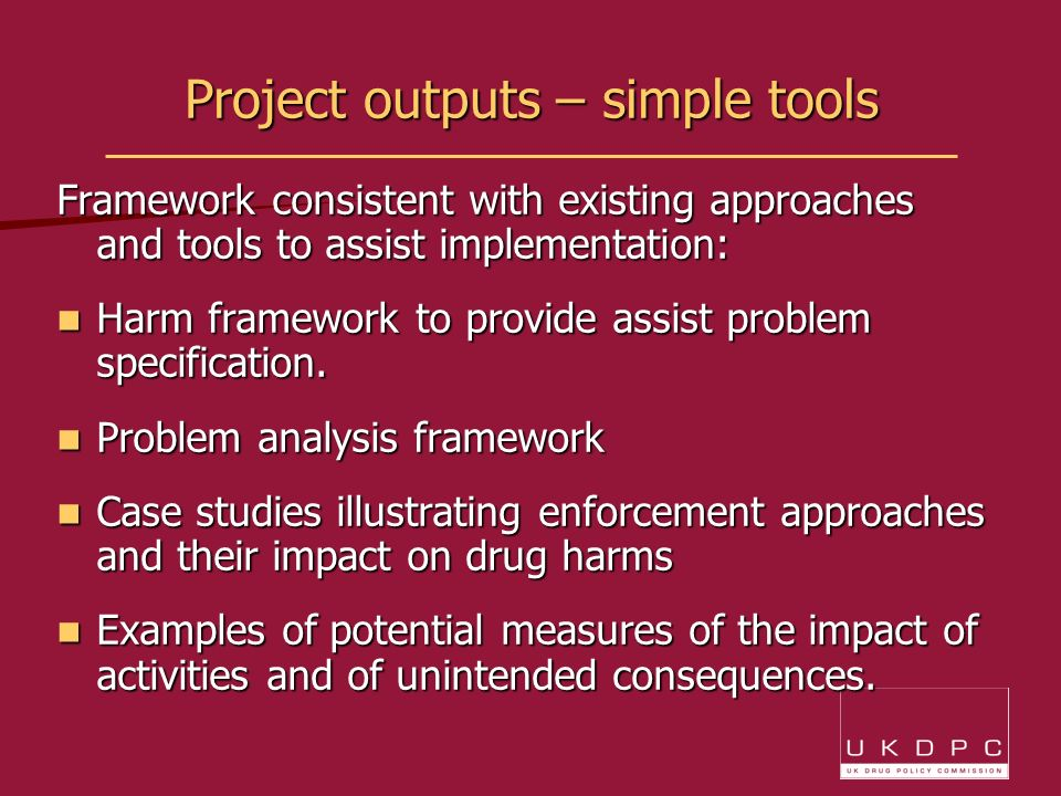 Project outputs – simple tools Framework consistent with existing approaches and tools to assist implementation: Harm framework to provide assist problem specification.