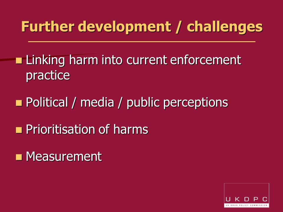 Further development / challenges Linking harm into current enforcement practice Linking harm into current enforcement practice Political / media / public perceptions Political / media / public perceptions Prioritisation of harms Prioritisation of harms Measurement Measurement