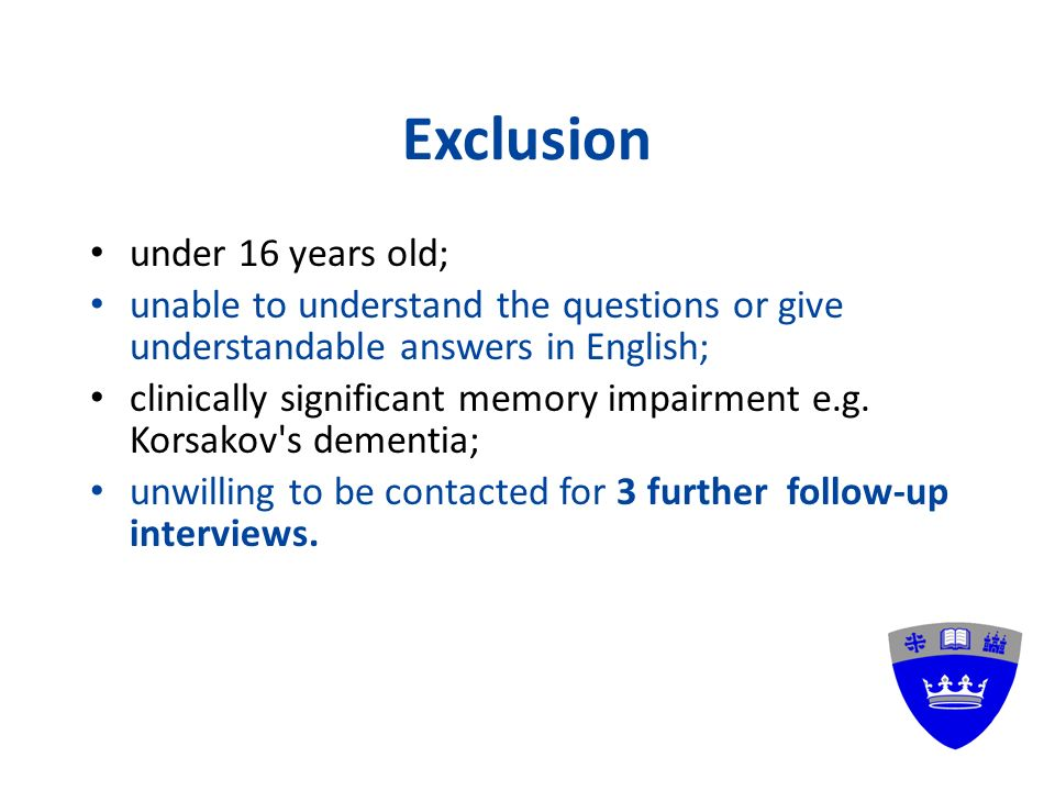 Exclusion under 16 years old; unable to understand the questions or give understandable answers in English; clinically significant memory impairment e.g.