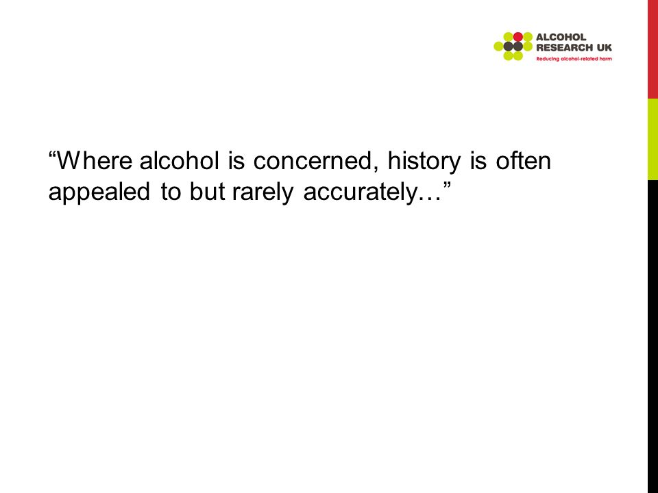 Where alcohol is concerned, history is often appealed to but rarely accurately…
