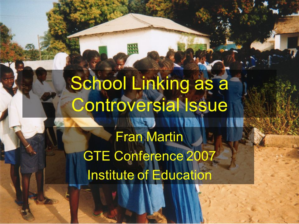 School Linking as a Controversial Issue Fran Martin GTE Conference 2007 Institute of Education