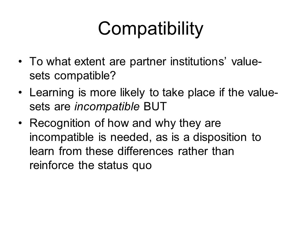Compatibility To what extent are partner institutions value- sets compatible.
