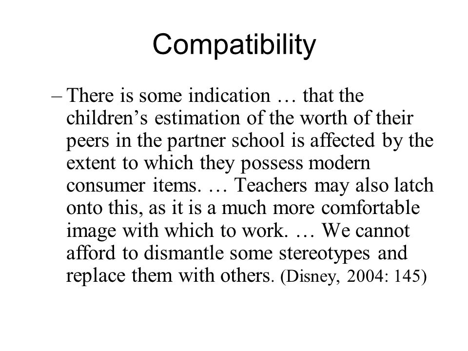 Compatibility –There is some indication … that the childrens estimation of the worth of their peers in the partner school is affected by the extent to which they possess modern consumer items.
