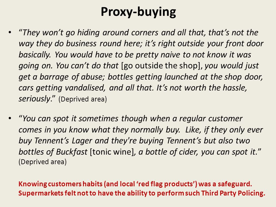 Proxy-buying They wont go hiding around corners and all that, thats not the way they do business round here; its right outside your front door basically.