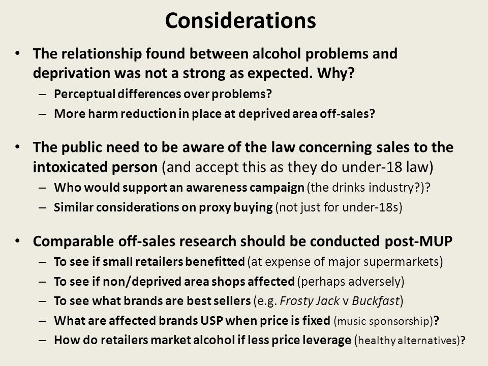 Considerations The relationship found between alcohol problems and deprivation was not a strong as expected.
