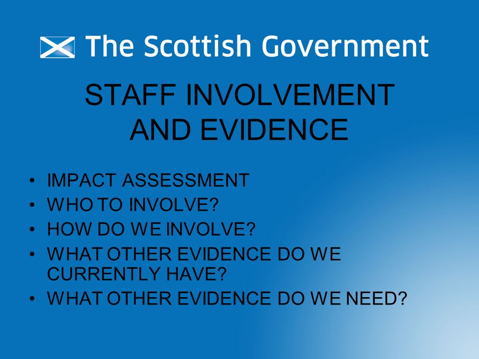 STAFF INVOLVEMENT AND EVIDENCE IMPACT ASSESSMENT WHO TO INVOLVE.