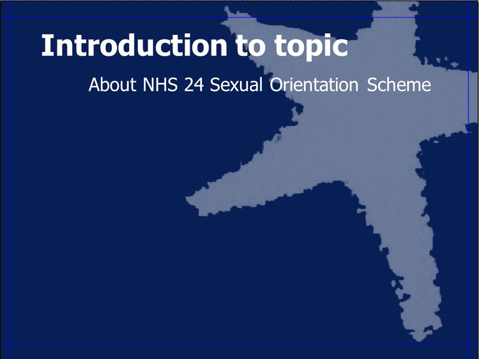 Introduction to topic About NHS 24 Sexual Orientation Scheme
