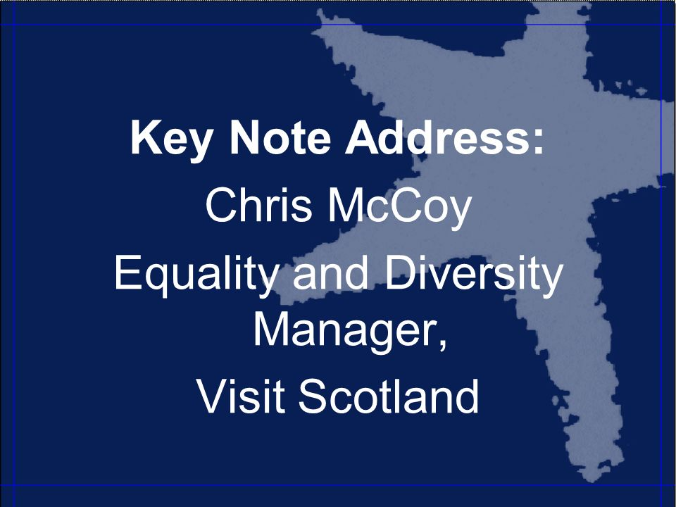 Key Note Address: Chris McCoy Equality and Diversity Manager, Visit Scotland