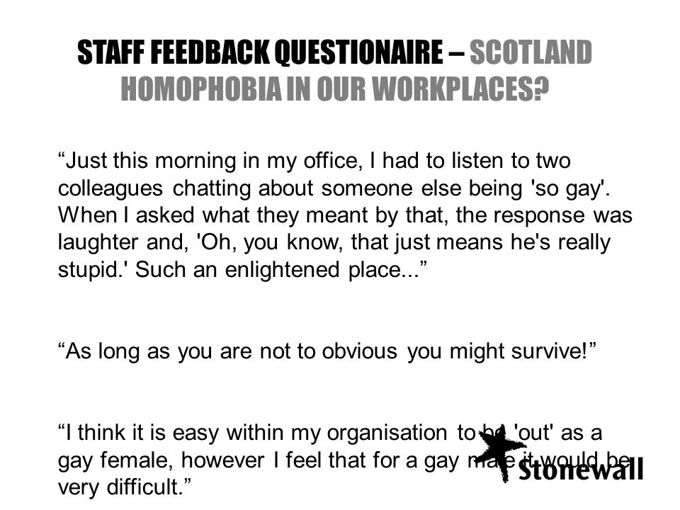 STAFF FEEDBACK QUESTIONAIRE – SCOTLAND HOMOPHOBIA IN OUR WORKPLACES.