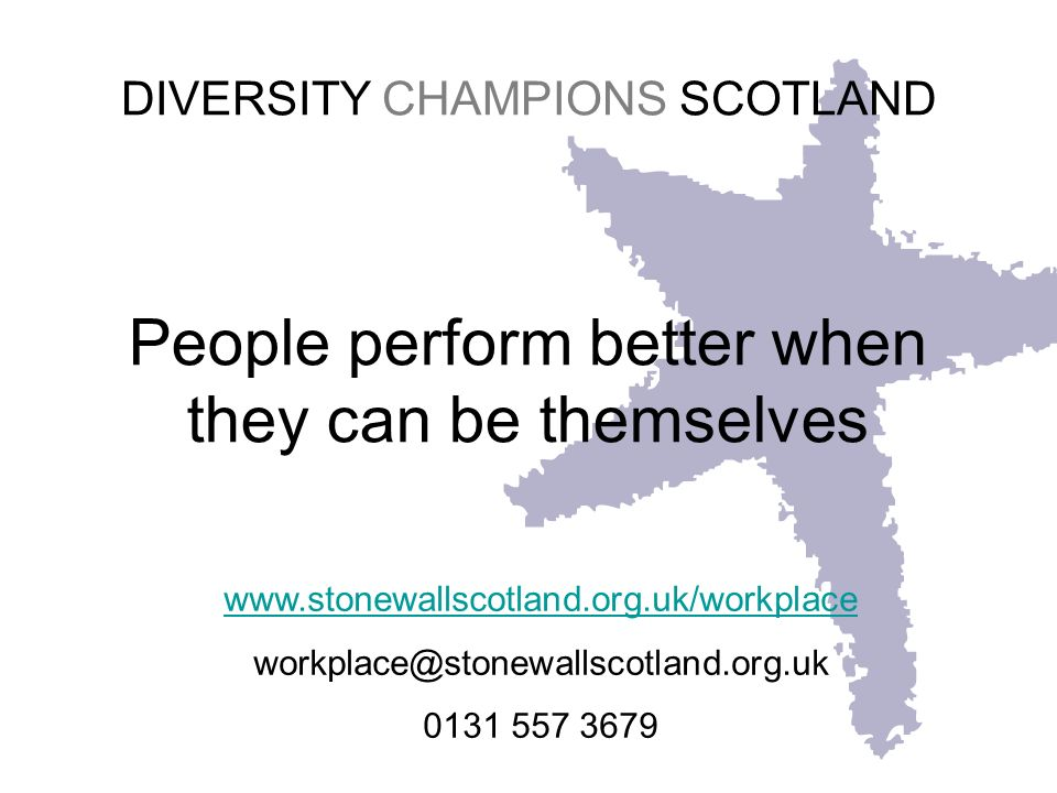 DIVERSITY CHAMPIONS SCOTLAND People perform better when they can be themselves