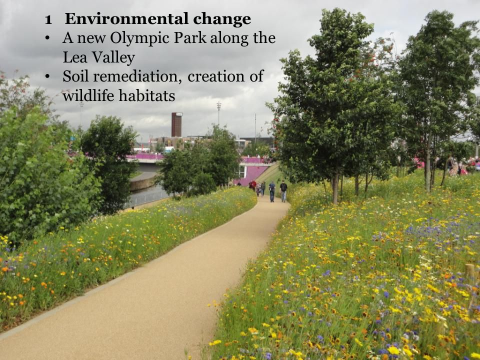 1 Environmental change A new Olympic Park along the Lea Valley Soil remediation, creation of wildlife habitats