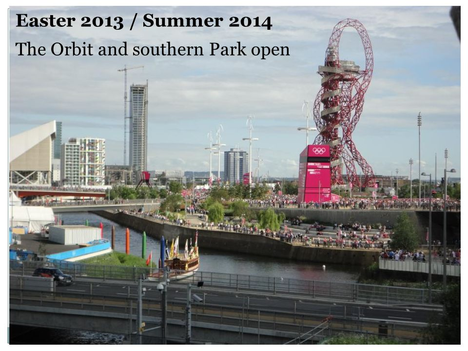 Easter 2013 / Summer 2014 The Orbit and southern Park open