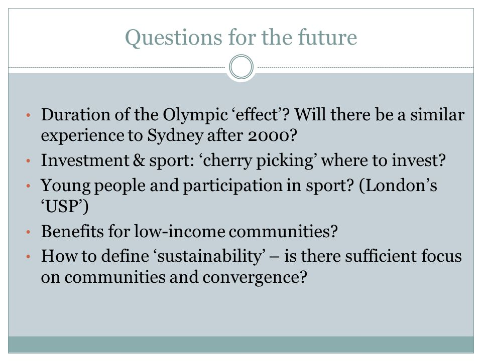 Questions for the future Duration of the Olympic effect? Will there be a similar experience to Sydney after 2000? Investment & sport: cherry picking w