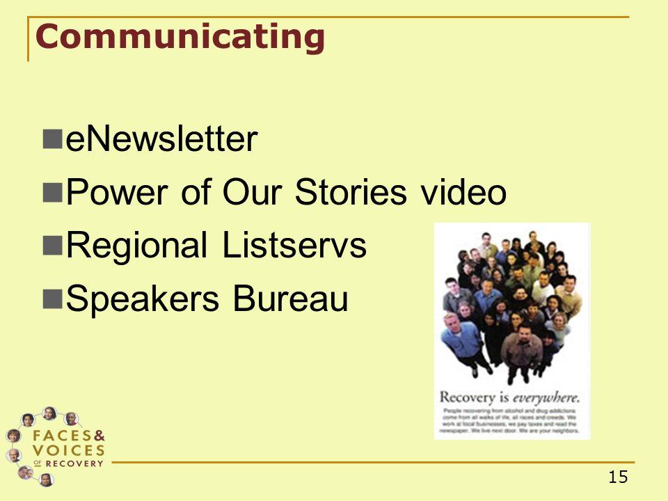 15 Communicating eNewsletter Power of Our Stories video Regional Listservs Speakers Bureau