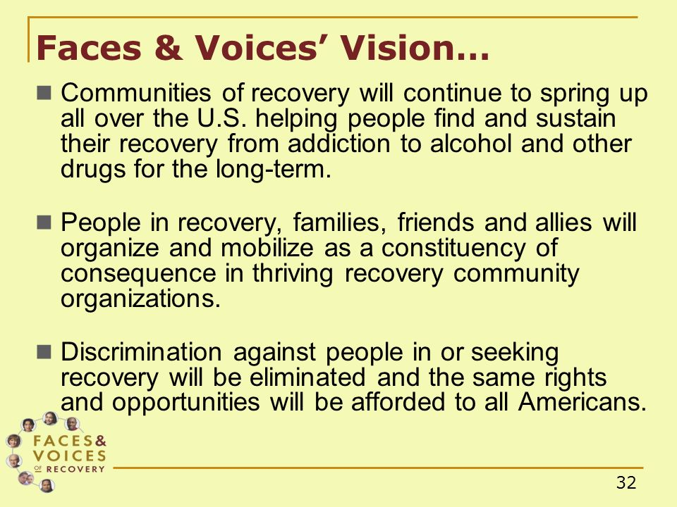 32 Faces & Voices Vision… Communities of recovery will continue to spring up all over the U.S.