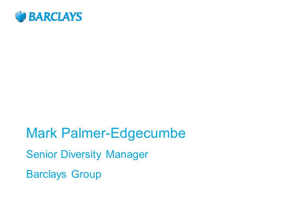 Mark Palmer-Edgecumbe Senior Diversity Manager Barclays Group
