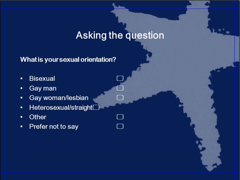 Asking the question What is your sexual orientation.