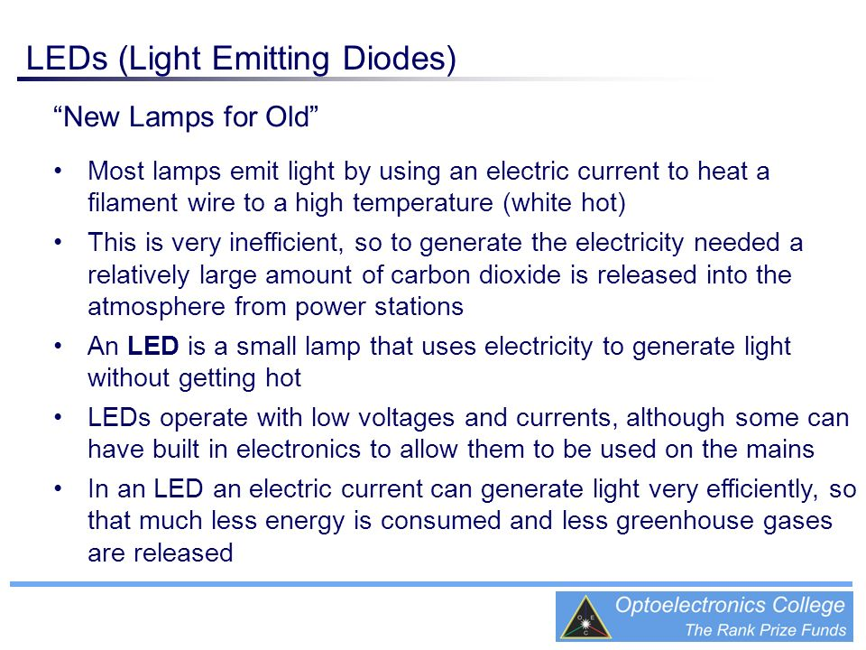 New Lamps for Old Most lamps emit light by using an electric current to heat a filament wire to a high temperature (white hot) This is very inefficien