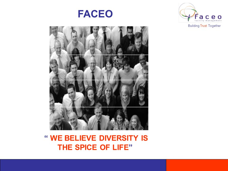 Building Trust Together WE BELIEVE DIVERSITY IS THE SPICE OF LIFE FACEO