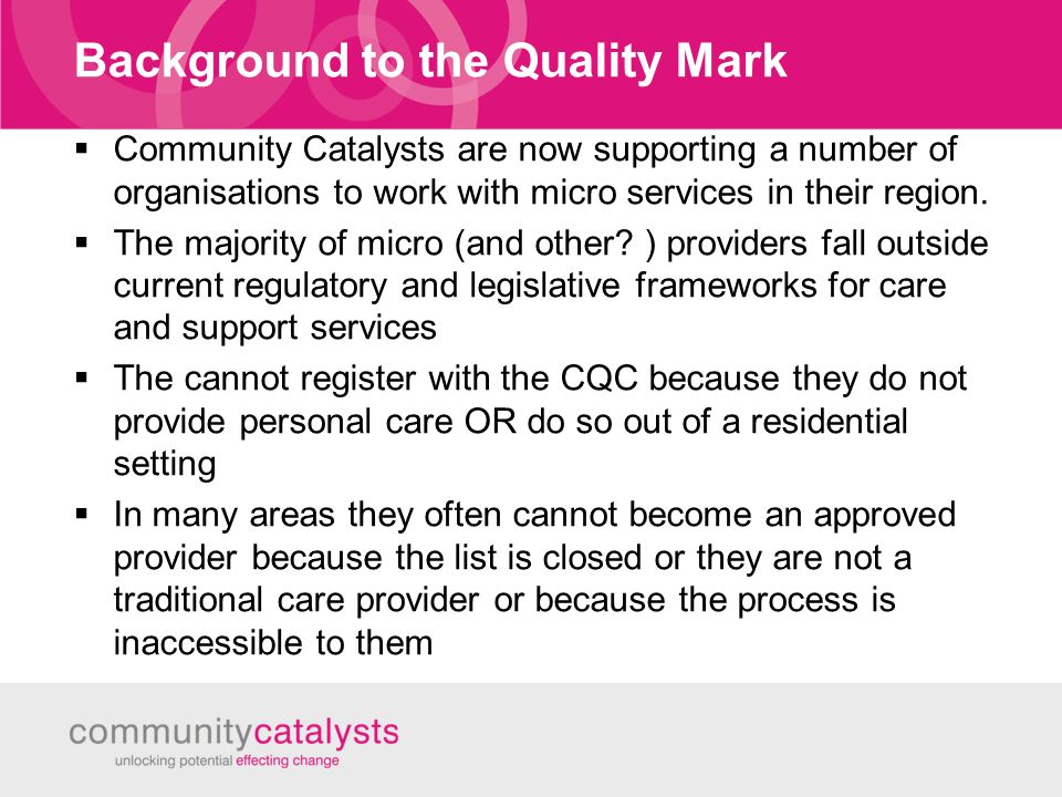 Background to the Quality Mark Community Catalysts are now supporting a number of organisations to work with micro services in their region.