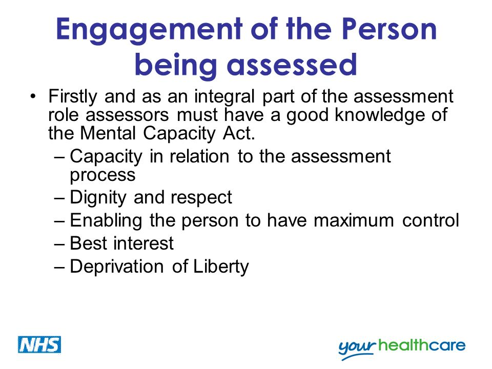 Engagement of the Person being assessed Firstly and as an integral part of the assessment role assessors must have a good knowledge of the Mental Capa